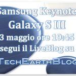 Samsung Keynote – Galaxy S III il LiveBlog di TechEarthBlog [DIRETTA CONCLUSA]