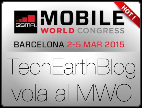 TechEarthBlog vola al Mobile World Congress 2015 di Barcellona per seguire l'evento!