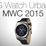 MWC 2015: ecco il nuovo LG Watch Urbane [FOTO + VIDEO]