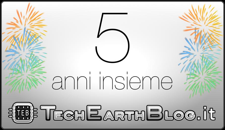 TechEarthBlog compie 5 anni!